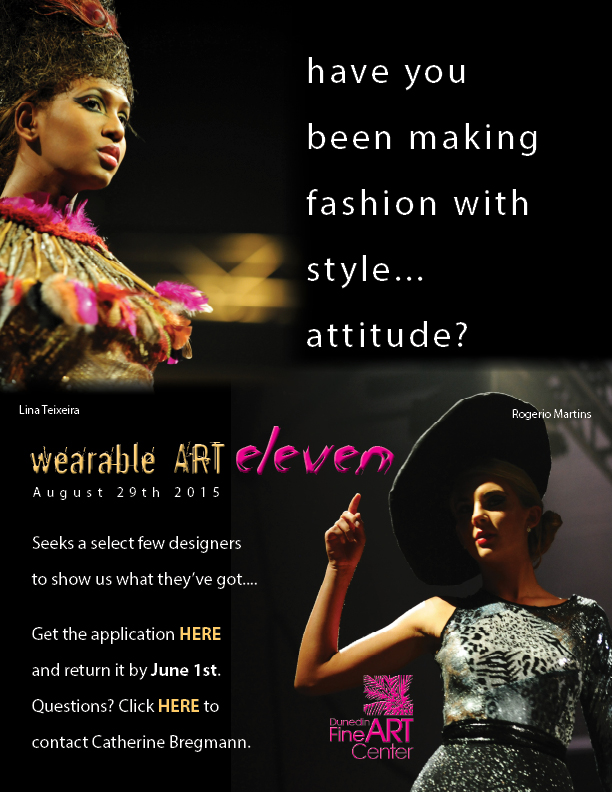 have you been making fashion with style...  attitude?  wearable ART eleven (August 29, 2015)  seeks a select few designers to show us what they've got.... Get the application HERE and return it by June 1st.  Questions? Click HERE to contact Catherine Bregmann