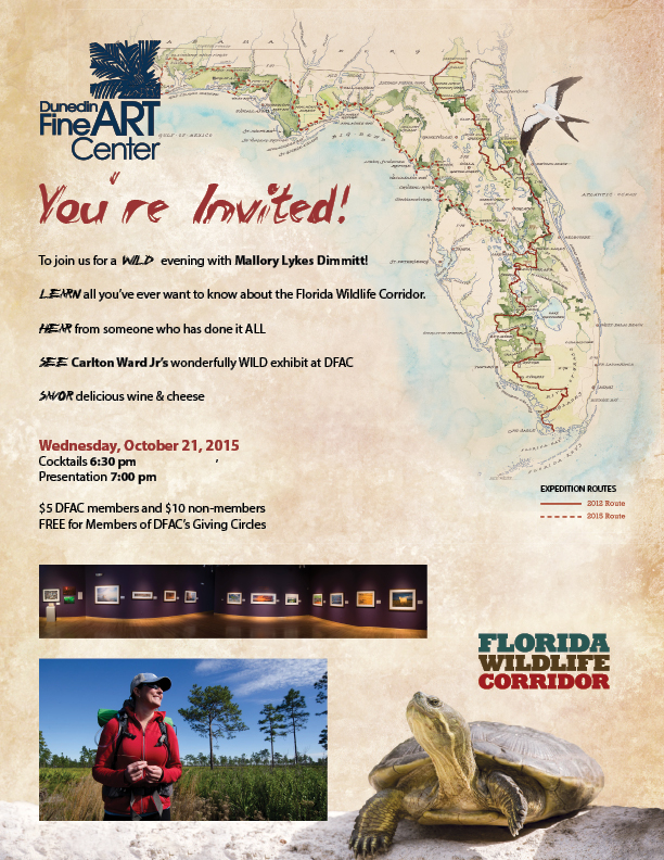 You're Invited! To join us for a WILD evening with Mallory Lykes Dimmitt! LEARN all you've ever want to know about the Florida Wildlife Corridor. HEAR from someone who has done it ALL SEE Carlton Ward Jr's wonderfully WILD exhibit at DFAC SAVOR delicious wine & cheese Wednesday, October 21, 2015 Cocktails 6:30 pm Presentation 7:00 pm $5 DFAC members and $10 non-members FREE for Members of DFAC's Giving Circles