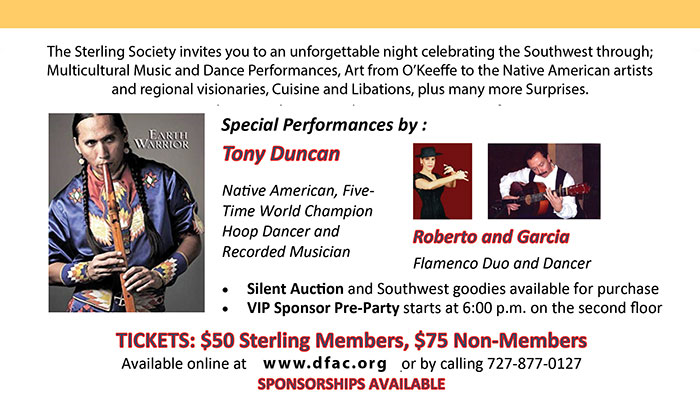 The Sterling Society invites you to an unforgettable night celebrating the Southwest through; Multicultural Music and Dance Performances, Art from O'Keeffe to the Contemporaries, Cuisine and Libations, plus many more Surprises. Special Performance by Tony Duncan - Native American, Five-Time World Champion Hoop Dancer and Recorded Musician